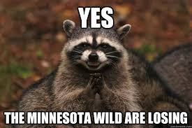 Yes The Minnesota Wild are losing - Evil Plotting Raccoon - quickmeme via Relatably.com