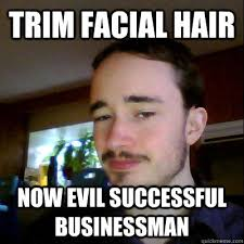Trim facial hair Now evil successful Businessman - Hammer Meme ... via Relatably.com