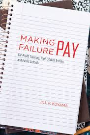 making the grade the economic evolution of american school making failure pay for profit tutoring high stakes testing and public