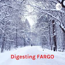 Digesting FARGO: An unofficial Fargo on FX companion podcast