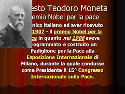 Ernesto Teodoro Moneta Premio Nobel per la pace È l'unico italiano ad aver ricevuto nel 1907 - il premio Nobel per la 1907premio Nobel per la1907premio ... - slide_5