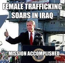 Female trafficking soars in iraq mission accomplished - Bush ... via Relatably.com