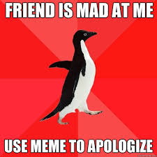 Friend is mad at me Use meme to apologize - Socially Awesome ... via Relatably.com