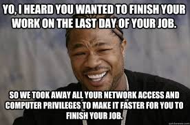 Yo, I heard you wanted to finish your work on the last day of your ... via Relatably.com