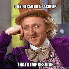 Oh you can do a backflip thats impressive - Willy Wonka Meme ... via Relatably.com