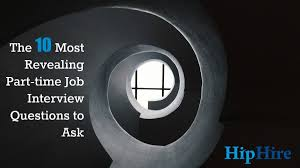 revealing part time job interview questions hiphire the 10 most revealing part time job interview questions to ask