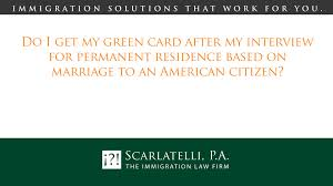 do i get my green card after my interview for permanent residence do i get my green card after my interview for permanent residence based on marriage to