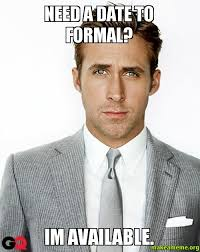 need a date to formal? im available. - | Make a Meme via Relatably.com