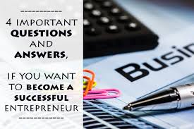 4 important questions and answers if you want to become a 4 important questions and answers if you want to become a successful entrepreneur live your dreams