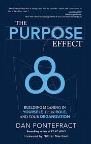 the purpose effect building meaning in yourself your role and the purpose effect building meaning in yourself your role and your organization dan pontefract 9781937498894 amazon com books
