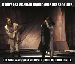 If only he had looked over his shoulder... #Obi-Wan Kenobi meme ... via Relatably.com