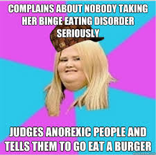 Complains about nobody taking her Binge Eating Disorder seriously ... via Relatably.com