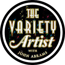 The Variety Artist with John Abrams – Weekly chats with inspiring Performers