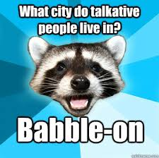 What city do talkative people live in? Babble-on - Lame Pun Coon ... via Relatably.com