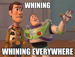 Whining Whining Everywhere - Toy Story - quickmeme via Relatably.com