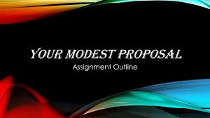 your modest proposal assignment outline  read and analyze  your modest proposal assignment outline