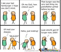 That Burger Was Of Mad Cow Disease by xxkamelxx - Meme Center via Relatably.com