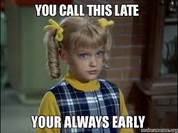You call this late Your always early - Cindy Brady Meme | Make a Meme via Relatably.com