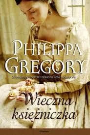 """""""Wieczna Księżniczka"""" Philippa Gregory"""