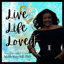 Live Life Loved™ - The Nicole Berryhill Podcast