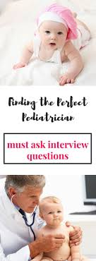 pediatrician interview questions interview questions and interview finding a good pediatrician is one of the most important things we ll have to do before baby arrives use this list of pediatrician interview questions to