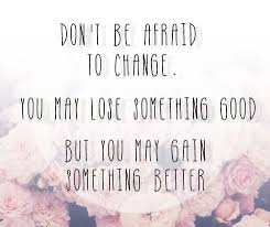 Don't be afraid to Change. | Quotes & Inspiration | Pinterest | No ... via Relatably.com