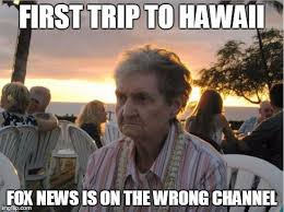 New Hawaii meme - Grumpy Grandma! : Hawaii via Relatably.com
