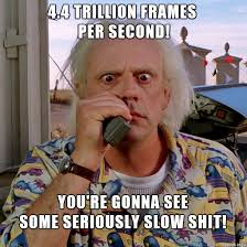 4.4 Trillion Frames per second! - Meme on Imgur via Relatably.com