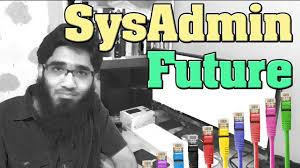 question what is the future of a sysadmin system administrator question what is the future of a sysadmin system administrator network engineers