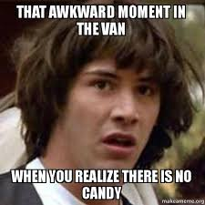 That awkward moment in the van When you realize there is no candy ... via Relatably.com