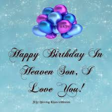 Happy Birthday to my son in Heaven | Missing My Loved Ones in ... via Relatably.com