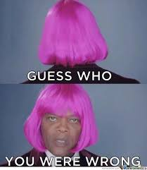 Guess who? You were wrong. ~Samuel L Jackson - PandaWhale via Relatably.com
