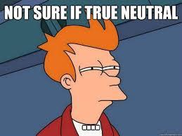 Not sure if True Neutral .... - Futurama Fry - quickmeme via Relatably.com