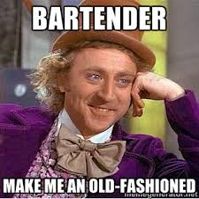 Bartender make me an old-fashioned - willy wonka | Meme Generator via Relatably.com