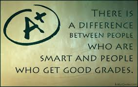 there is a difference between people who are smart and people who there is a difference between people who are smart and people who get good grades