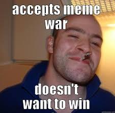 meme wars - quickmeme via Relatably.com