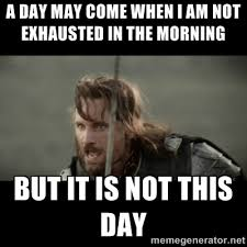A day may come when I am not exhausted in the morning But it is ... via Relatably.com