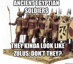 Ancient Egyptian Soldiers They kinda look like Zulus, don't they ... via Relatably.com