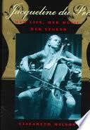 <b>Jacqueline Du Pré</b>: Her Life, Her Music, Her Legend - Elizabeth ...