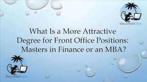 is a masters in finance or an mba more attractive for front office is a masters in finance or an mba more attractive for front office positions