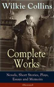wilkie collins  damprda  dampr   kltr sanat ve elence dnyas  plays essays and memoirs illustrated from the english novelist and playwright best known for his mystery novels the woman in white no name