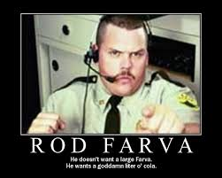 Officer Rod Farva literacola | Quote worthy movie dialogue ... via Relatably.com