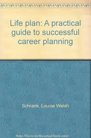 life plan a practical guide to successful career planning louise life plan a practical guide to successful career planning louise welsh schrank com books