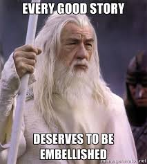Every good story deserves to be embellished - White Gandalf | Meme ... via Relatably.com