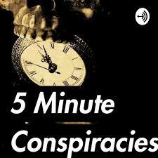 5 Minute Conspiracies