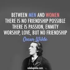 Oscar Wilde Quote (About women men love friendship) I dont know ... via Relatably.com