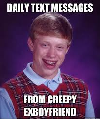 Daily text messages from creepy exboyfriend - Bad Luck Brian ... via Relatably.com