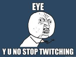 eye y u no stop twitching - Y U No - quickmeme via Relatably.com