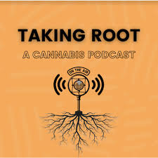 Taking Root - A Cannabis Podcast