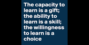the capacity to learn is a gift the ability to learn is a skill the capacity to learn is a gift the ability to learn is a skill the willingness to learn is a choice post by rizyrizlan on boldomatic